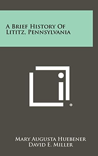 9781258457860: A Brief History of Lititz, Pennsylvania