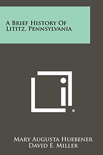 9781258458706: A Brief History Of Lititz, Pennsylvania