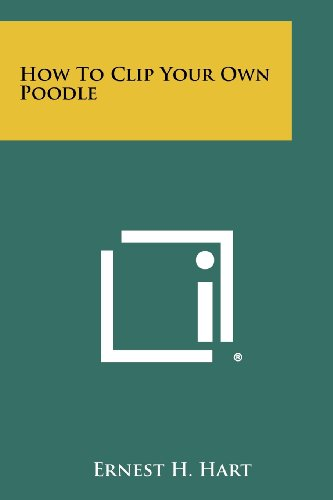 9781258459437: How To Clip Your Own Poodle
