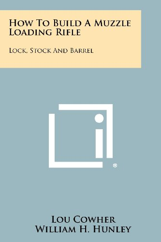 9781258460280: How To Build A Muzzle Loading Rifle: Lock, Stock And Barrel