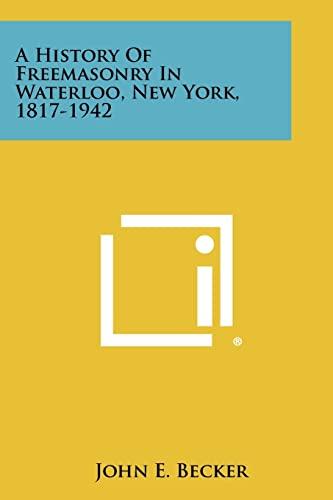 9781258460600: A History Of Freemasonry In Waterloo, New York, 1817-1942