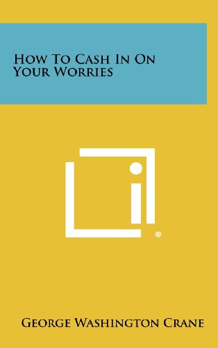 9781258462703: How to Cash in on Your Worries