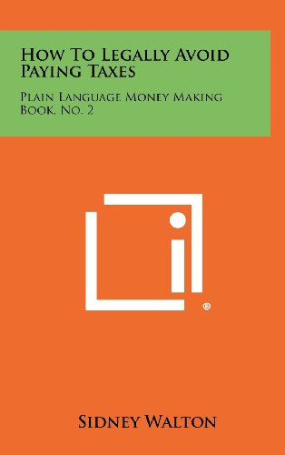 9781258463120: How to Legally Avoid Paying Taxes: Plain Language Money Making Book, No. 2