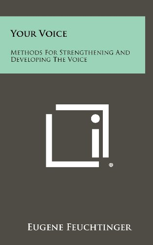 9781258464059: Your Voice: Methods For Strengthening And Developing The Voice