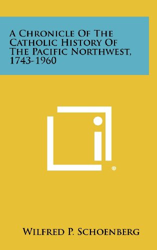9781258464158: A Chronicle Of The Catholic History Of The Pacific Northwest, 1743-1960