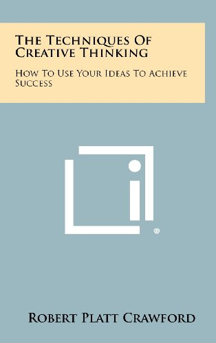 9781258465803: The Techniques Of Creative Thinking: How To Use Your Ideas To Achieve Success