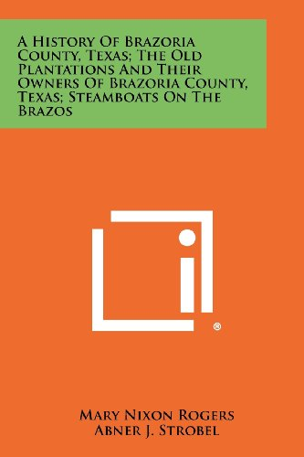 A History Of Brazoria County, Texas; The Old Plantations And Their Owners Of Brazoria County, Texas...