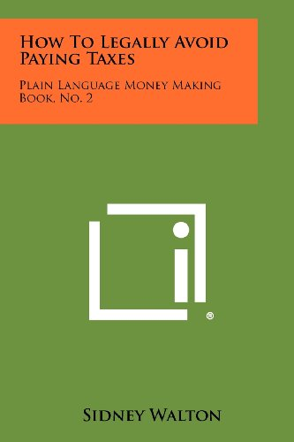 9781258467593: How To Legally Avoid Paying Taxes: Plain Language Money Making Book, No. 2