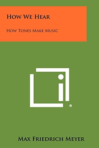 9781258467937: How We Hear: How Tones Make Music
