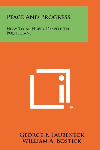 9781258468446: Peace and Progress: How to Be Happy Despite the Politicians
