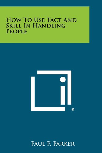 How To Use Tact And Skill In Handling People: Paul P. Parker