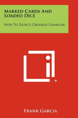 9781258469344: Marked Cards and Loaded Dice: How to Detect Crooked Gambling
