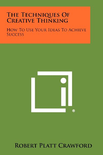 9781258469382: The Techniques of Creative Thinking: How to Use Your Ideas to Achieve Success