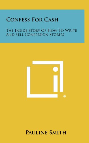 9781258470326: Confess for Cash: The Inside Story of How to Write and Sell Confession Stories