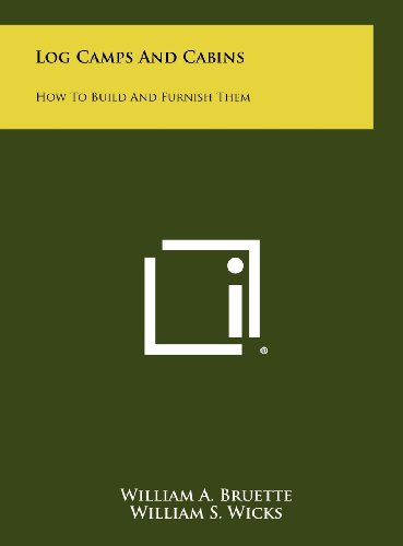 Log Camps and Cabins: How to Build: Bruette, William A.