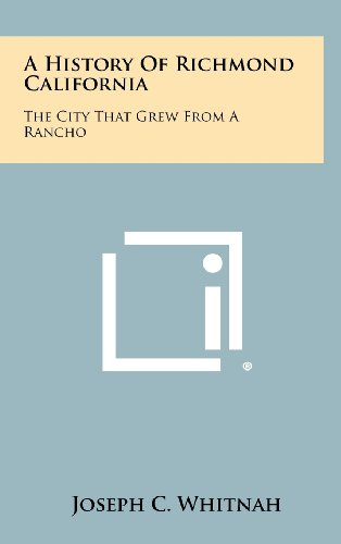9781258471293: A History of Richmond California: The City That Grew from a Rancho