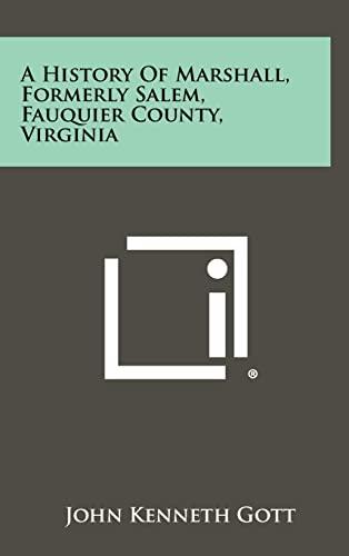 A History of Marshall, Formerly Salem, Fauquier: Gott, John Kenneth