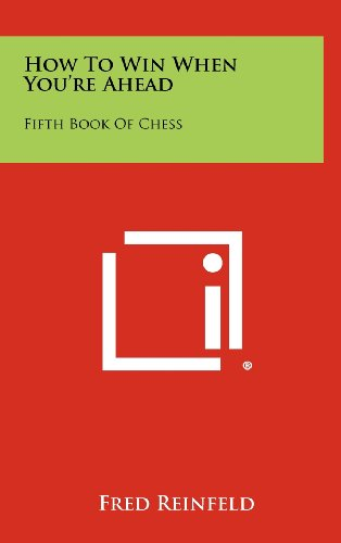 How to Win When You're Ahead: Fifth Book of Chess (1258472880) by Reinfeld, Fred
