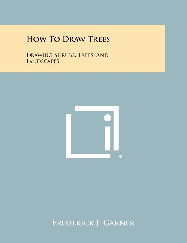 How to Draw Trees: Drawing Shrubs, Trees,: Garner, Frederick J.