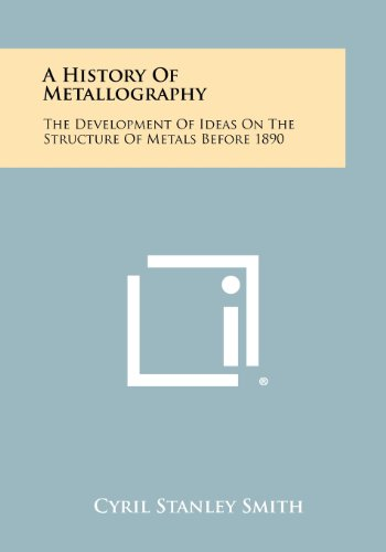 9781258476472: A History of Metallography: The Development of Ideas on the Structure of Metals Before 1890