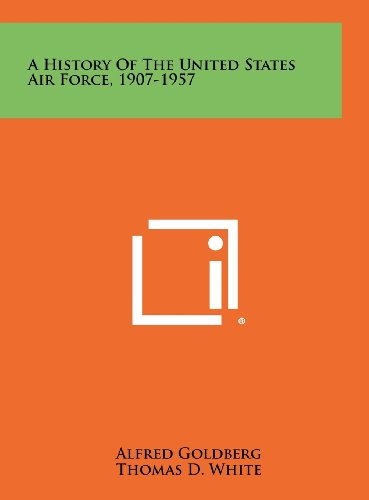 9781258477219: A History of the United States Air Force, 1907-1957