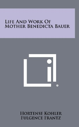 9781258478308: Life And Work Of Mother Benedicta Bauer