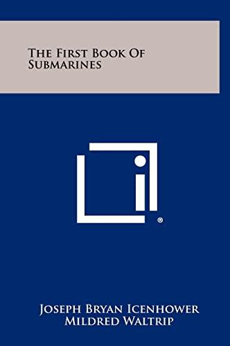 The First Book of Submarines (Hardback): Joseph Bryan Icenhower