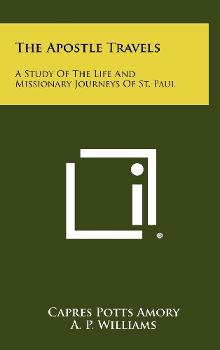 9781258479473: The Apostle Travels: A Study of the Life and Missionary Journeys of St. Paul
