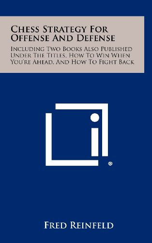 9781258480592: Chess Strategy for Offense and Defense: Including Two Books Also Published Under the Titles, How to Win When You're Ahead, and How to Fight Back