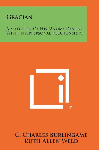 9781258480752: Gracian: A Selection of His Maxims Dealing with Interpersonal Relationships
