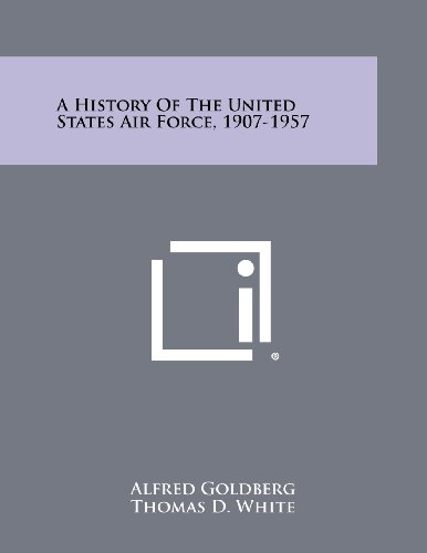 9781258483326: A History of the United States Air Force, 1907-1957