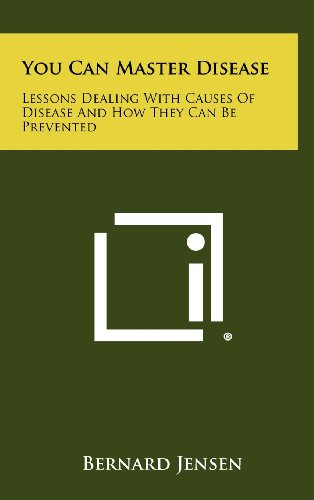 You Can Master Disease: Lessons Dealing With Causes Of Disease And How They Can Be Prevented (1258484978) by Bernard Jensen