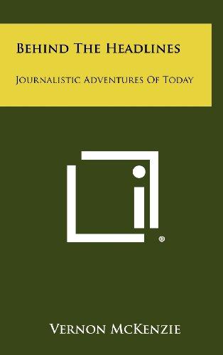 9781258485160: Behind The Headlines: Journalistic Adventures Of Today