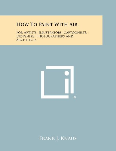 9781258486051: How To Paint With Air: For Artists, Illustrators, Cartoonists, Designers, Photographers And Architects