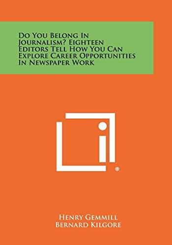 Do You Belong In Journalism? Eighteen Editors: Literary Licensing, LLC