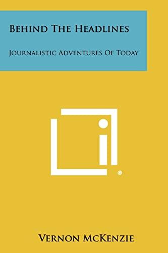 9781258486488: Behind The Headlines: Journalistic Adventures Of Today
