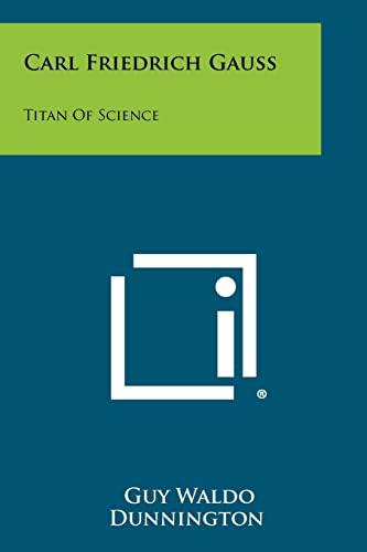 9781258486631: Carl Friedrich Gauss: Titan Of Science
