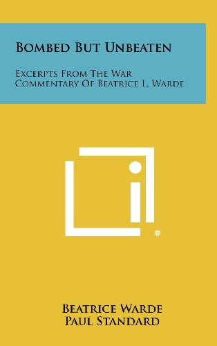 9781258488130: Bombed But Unbeaten: Excerpts from the War Commentary of Beatrice L. Warde