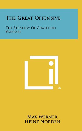 9781258488307: The Great Offensive: The Strategy of Coalition Warfare
