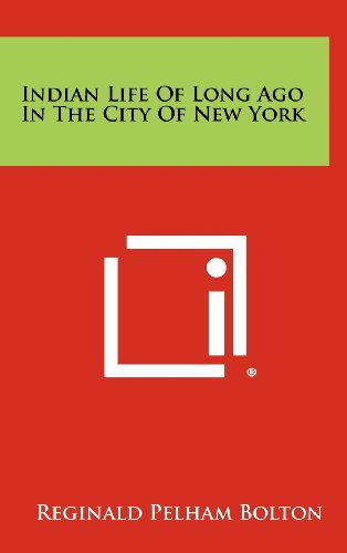 9781258488765: Indian Life of Long Ago in the City of New York