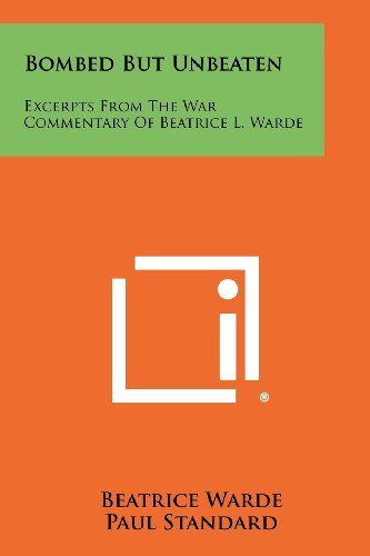 9781258490645: Bombed But Unbeaten: Excerpts From The War Commentary Of Beatrice L. Warde