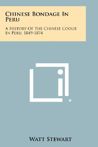 9781258491413: Chinese Bondage In Peru: A History Of The Chinese Coolie In Peru, 1849-1874