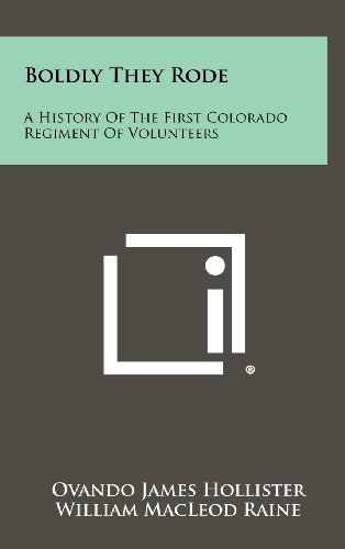 9781258492410: Boldly They Rode: A History Of The First Colorado Regiment Of Volunteers