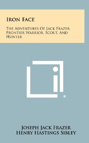 9781258492670: Iron Face: The Adventures of Jack Frazer, Frontier Warrior, Scout, and Hunter
