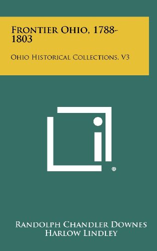 Frontier Ohio, 1788-1803: Ohio Historical Collections, V3: Randolph Chandler Downes