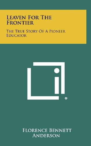9781258494124: Leaven for the Frontier: The True Story of a Pioneer Educator