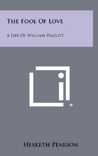 9781258495008: The Fool of Love: A Life of William Hazlitt