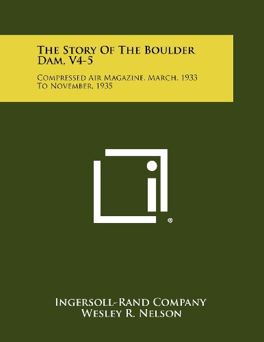 The Story Of The Boulder Dam, V4-5: Compressed Air Magazine, March, 1933 To November, 1935: Company...