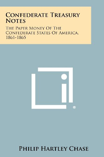9781258496876: Confederate Treasury Notes: The Paper Money Of The Confederate States Of America, 1861-1865