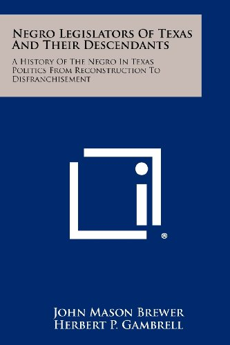 9781258496951: Negro Legislators Of Texas And Their Descendants: A History Of The Negro In Texas Politics From Reconstruction To Disfranchisement